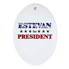 ESTEVAN for president Oval Ornament