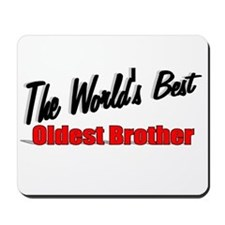 """""""The World's Best Oldest Brother"""" Mousepad"""