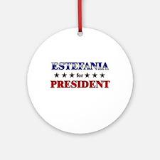 ESTEFANIA for president Ornament (Round)