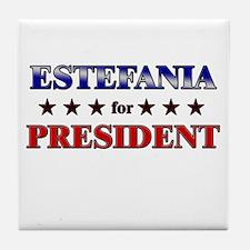 ESTEFANIA for president Tile Coaster