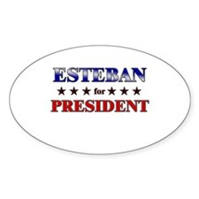 ESTEBAN for president Oval Decal