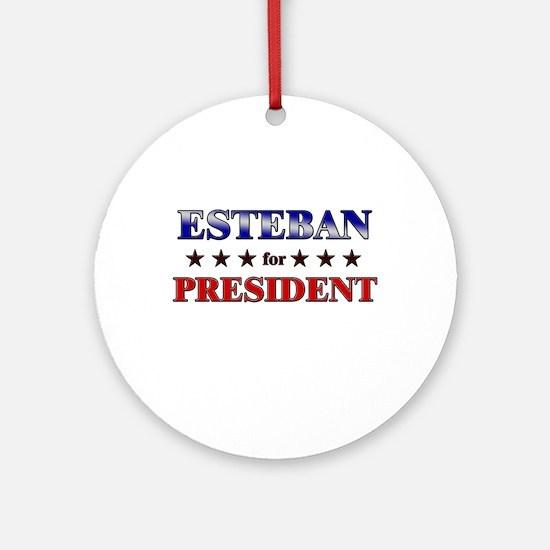 ESTEBAN for president Ornament (Round)