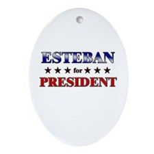 ESTEBAN for president Oval Ornament