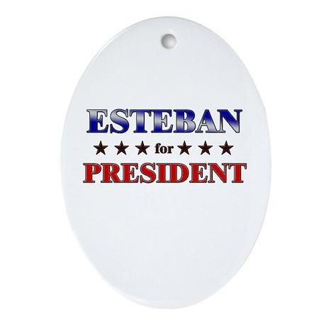 ESTEBAN for president Oval Ornament