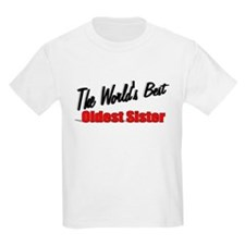"""""""The World's Best Oldest Sister"""" T-Shirt"""