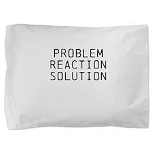 Problem Reaction Solution Pillow Sham