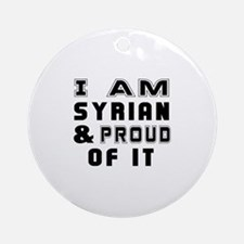 I Am Syrian And Proud Of It Round Ornament