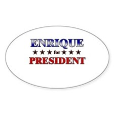 ENRIQUE for president Oval Decal