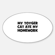 My Toyger Cat Ate My Homework Oval Decal