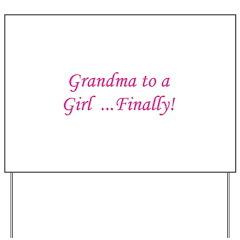 Grandma of a Girl... Finally! Yard Sign