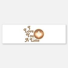 Love You Latte Bumper Bumper Bumper Sticker
