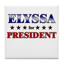 ELYSSA for president Tile Coaster