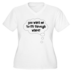 You want me to fit through wh T-Shirt