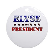 ELYSE for president Ornament (Round)