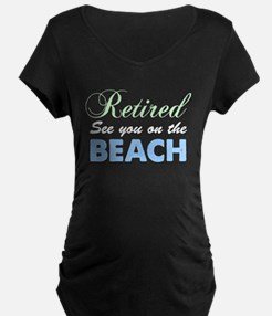 Retired See You On The Beach Maternity T-Shirt