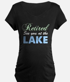 Retired See You At The Lake Maternity T-Shirt