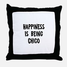 Happiness is being Chico Throw Pillow