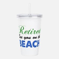 Retired See You On The Beach Acrylic Double-wall T