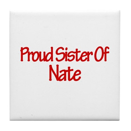 Proud Sister of Nate Tile Coaster