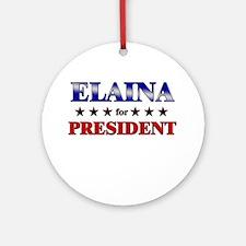 ELAINA for president Ornament (Round)