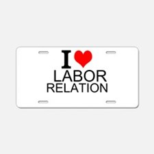 I Love Labor Relations Aluminum License Plate