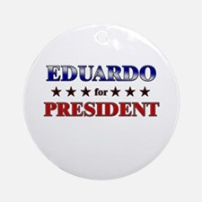 EDUARDO for president Ornament (Round)
