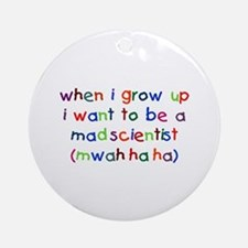 Grow Up - Mad Scientist Ornament (Round)