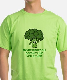 MAYBE BROCCOLI DOESN'T LIKE YOU EITHER T-Shirt