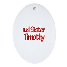 Proud Sister of Timothy Oval Ornament