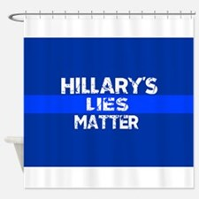 HILLARYS LIES MATTER Shower Curtain