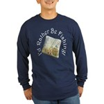 I'd Rather Be Fishing! Long Sleeve Dark T