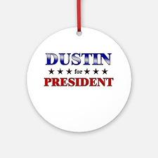 DUSTIN for president Ornament (Round)
