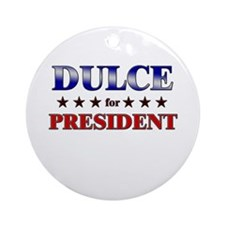 DULCE for president Ornament (Round)