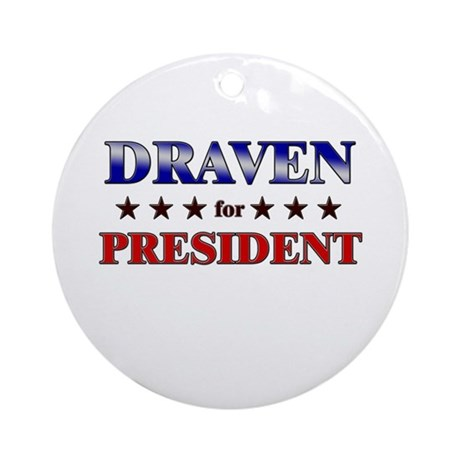 DRAVEN for president Ornament (Round)