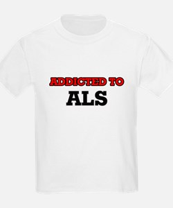 Addicted to Als T-Shirt