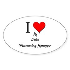 I Love My Data Processing Manager Oval Decal