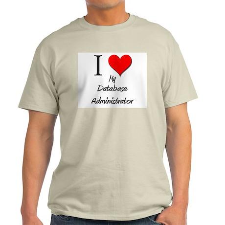 I Love My Database Administrator Light T-Shirt
