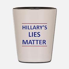 Hillarys Lies Matter Shot Glass