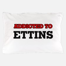 Addicted to Ettins Pillow Case