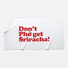 Dont Pho get Sriracha! Beach Towel