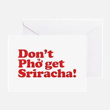 Dont Pho get Sriracha! Greeting Cards