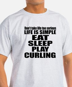Life Is Eat Sleep And Curling T-Shirt