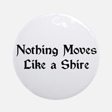 Nothing Moves Like A Shire Ornament (Round)