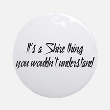 It's a Shire Thing Ornament (Round)