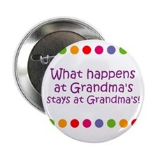 "What happens at Grandma's sta 2.25"" Button"