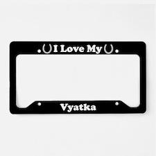 I Love My Vyatka Horse License Plate Holder
