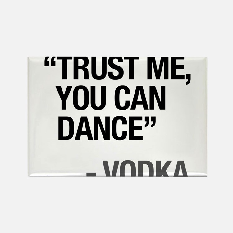 Trust Me You Can Dance - VODKA Magnets