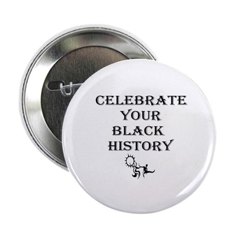 "Celebrate Your Black History 2.25"" Button"