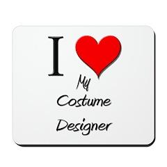 I Love My Costume Designer Mousepad