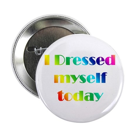 """I Dressed Me 2.25"""" Button"""
